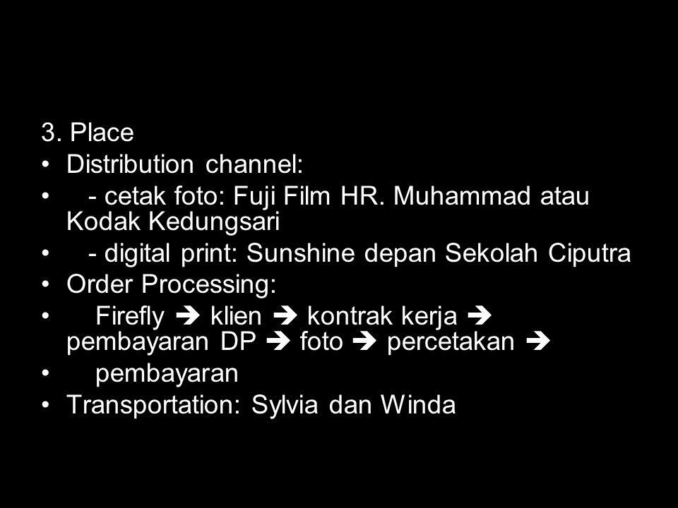 3. Place Distribution channel: - cetak foto: Fuji Film HR. Muhammad atau Kodak Kedungsari. - digital print: Sunshine depan Sekolah Ciputra.