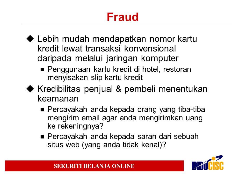 Fraud Lebih mudah mendapatkan nomor kartu kredit lewat transaksi konvensional daripada melalui jaringan komputer.