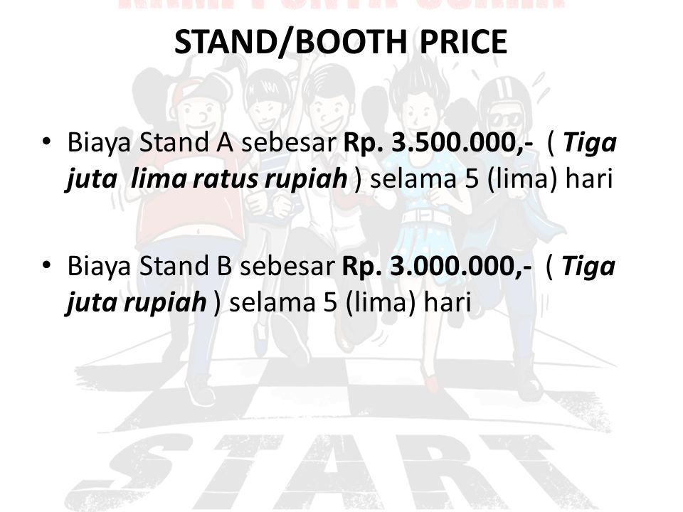 STAND/BOOTH PRICE Biaya Stand A sebesar Rp. 3.500.000,- ( Tiga juta lima ratus rupiah ) selama 5 (lima) hari.