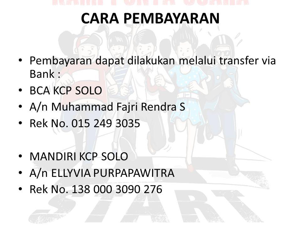 CARA PEMBAYARAN Pembayaran dapat dilakukan melalui transfer via Bank :