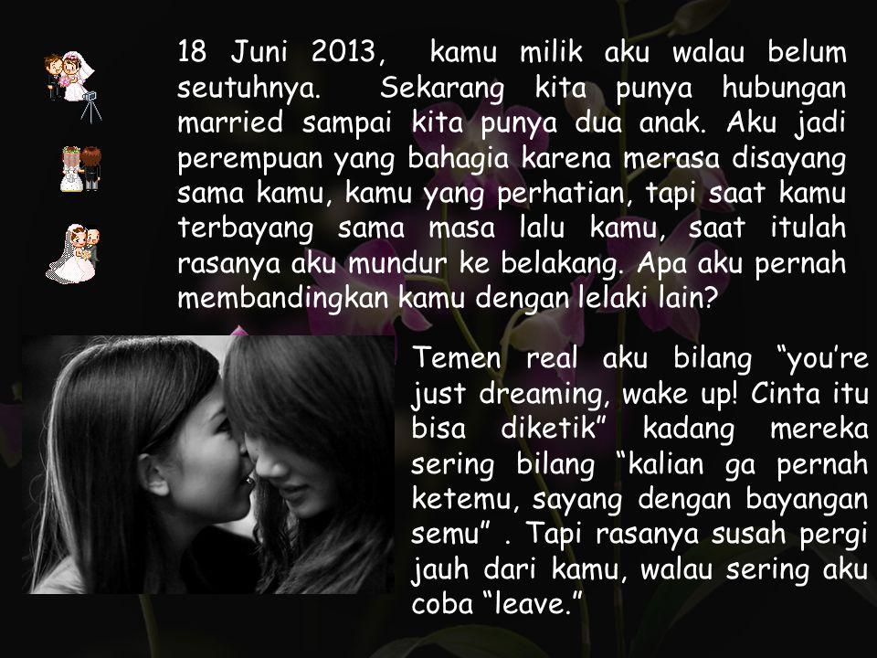 18 Juni 2013, kamu milik aku walau belum seutuhnya