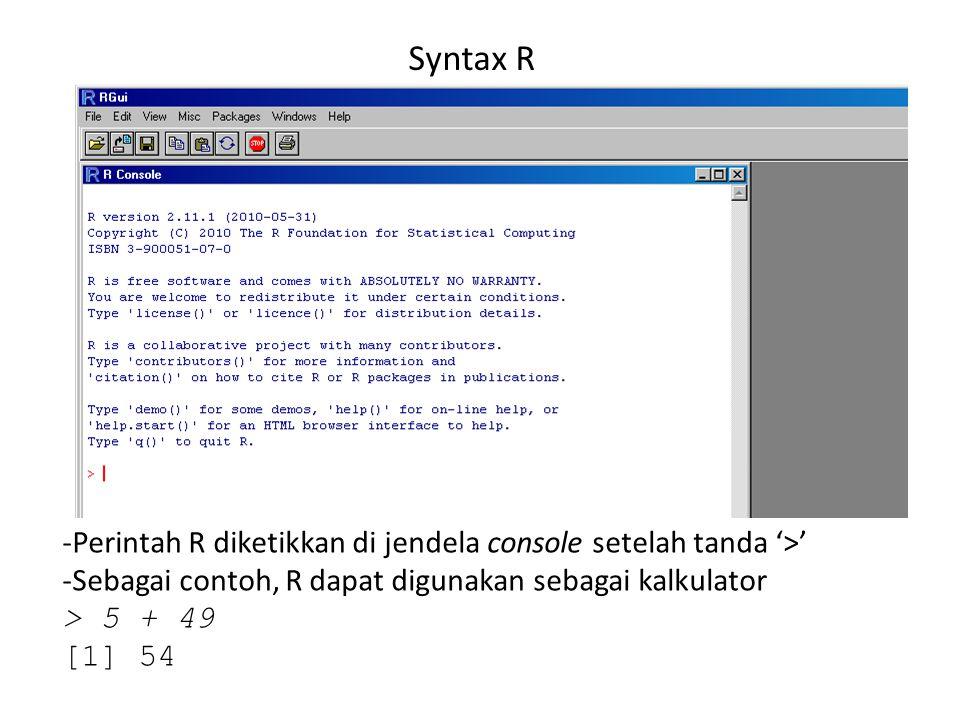 Syntax R Perintah R diketikkan di jendela console setelah tanda '>'