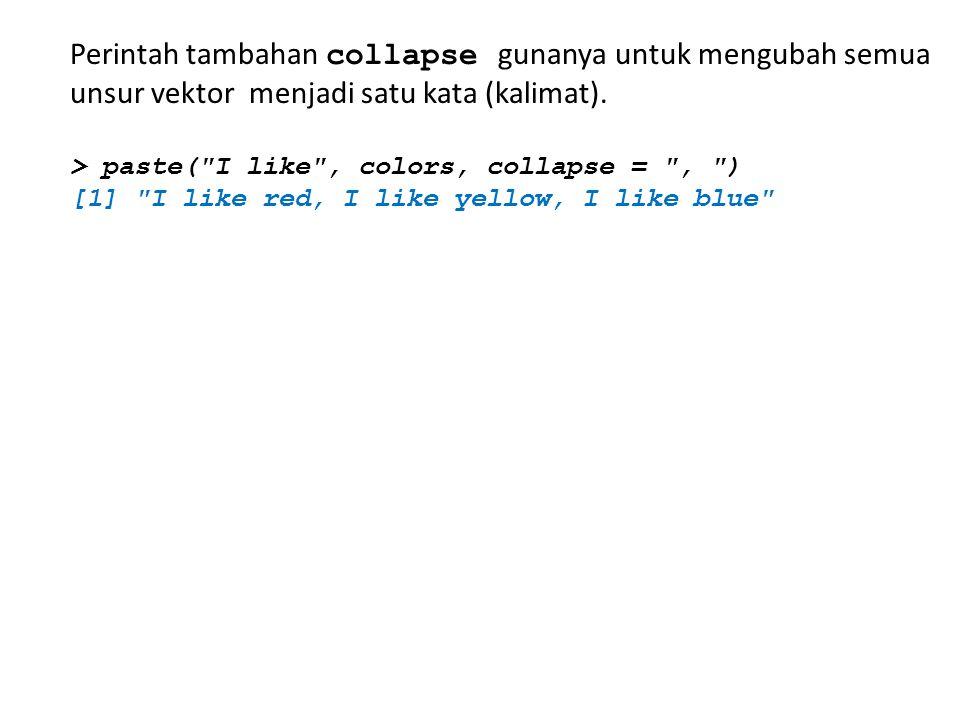 Perintah tambahan collapse gunanya untuk mengubah semua unsur vektor menjadi satu kata (kalimat).