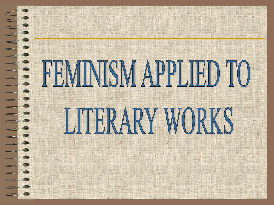 FEMINISM APPLIED TO LITERARY WORKS
