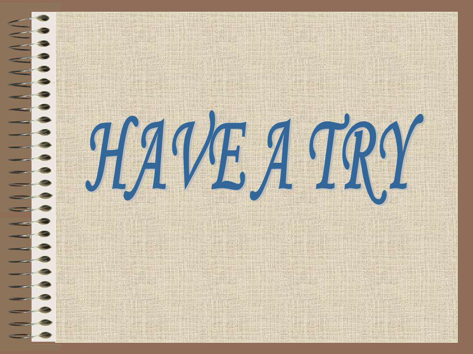HAVE A TRY