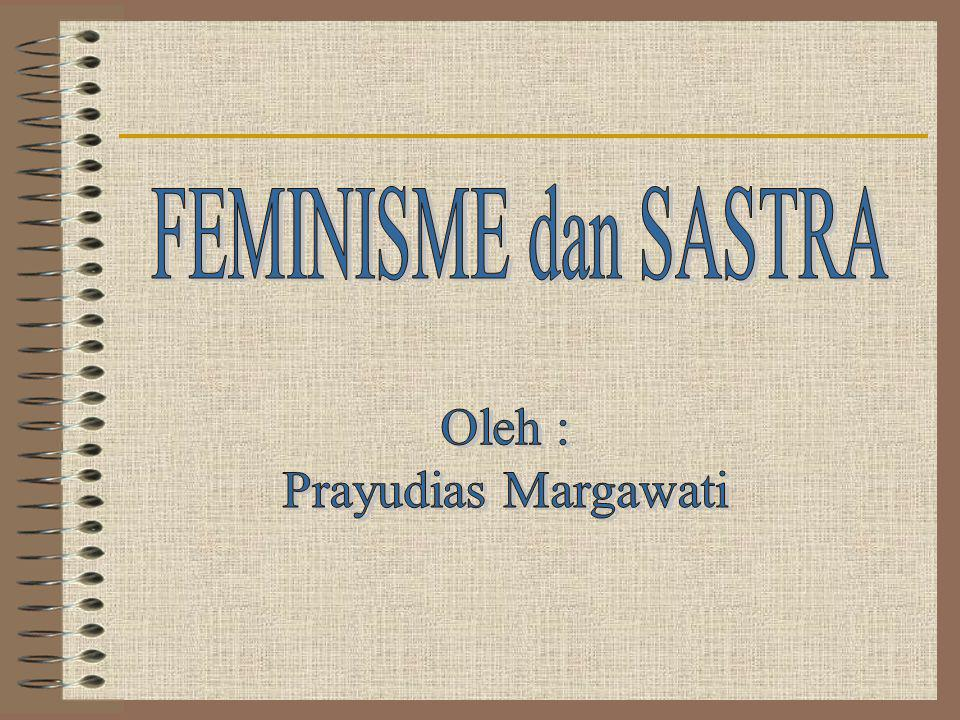 FEMINISME dan SASTRA Oleh : Prayudias Margawati