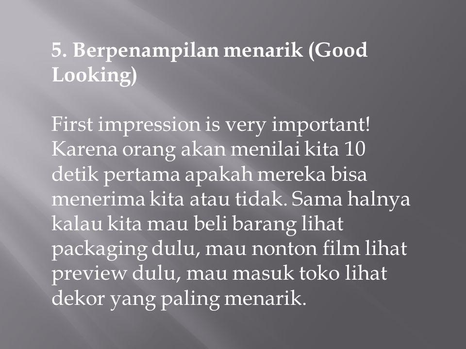 5. Berpenampilan menarik (Good Looking)