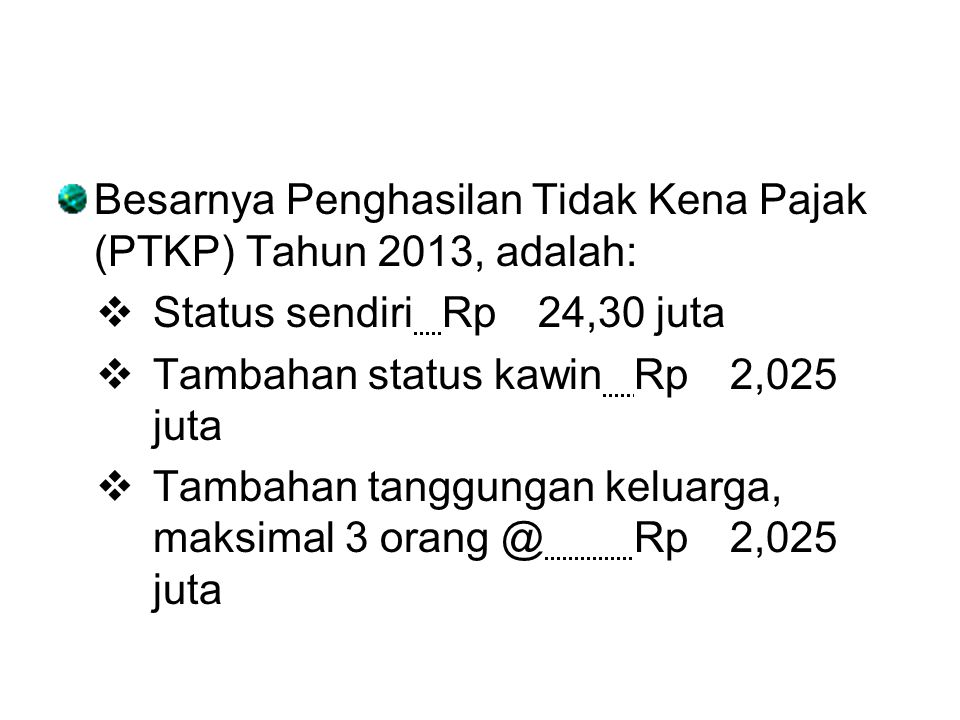 Besarnya Penghasilan Tidak Kena Pajak (PTKP) Tahun 2013, adalah: