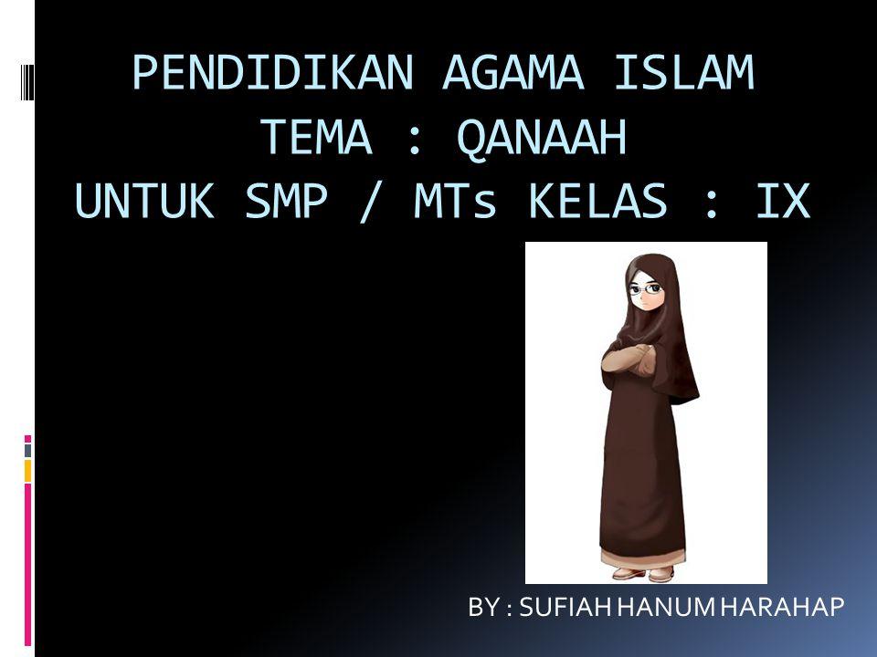 PENDIDIKAN AGAMA ISLAM TEMA : QANAAH UNTUK SMP / MTs KELAS : IX