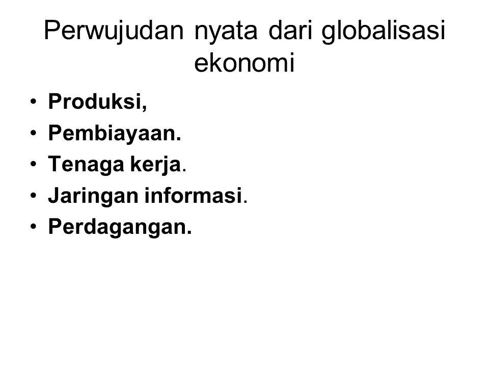 Perwujudan nyata dari globalisasi ekonomi