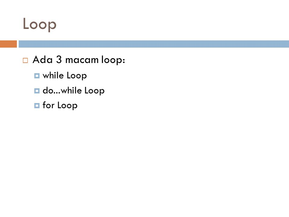 Loop Ada 3 macam loop: while Loop do...while Loop for Loop