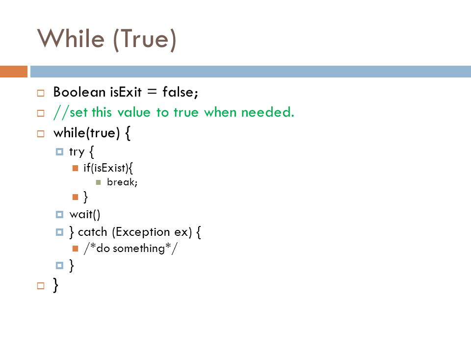 While (True) Boolean isExit = false;