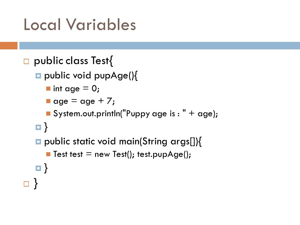 Local Variables public class Test{ public void pupAge(){ }
