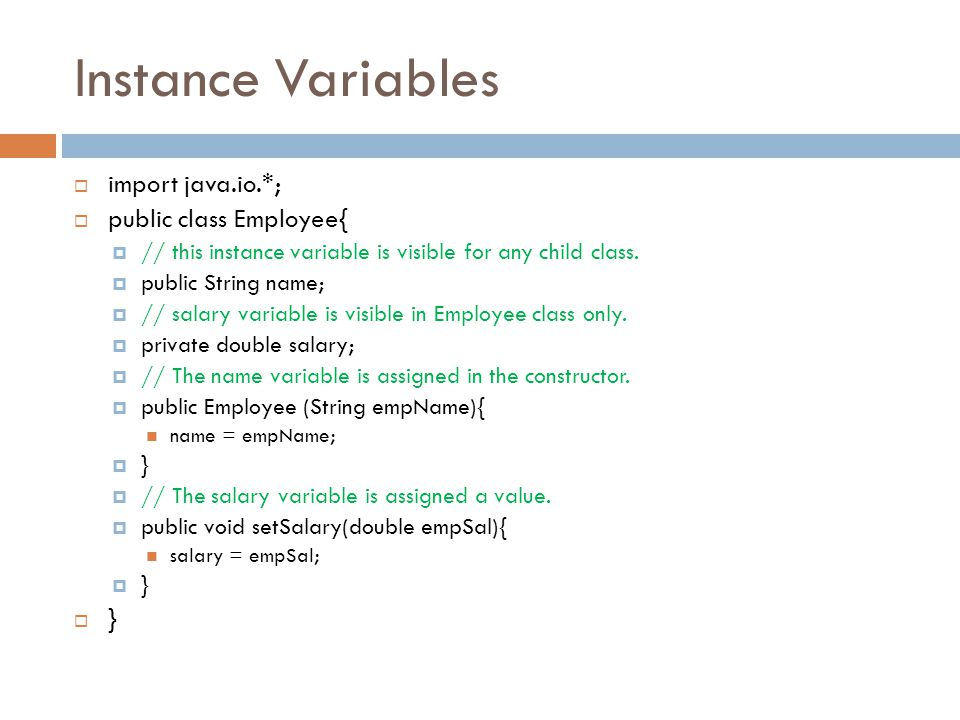 Instance Variables import java.io.*; public class Employee{