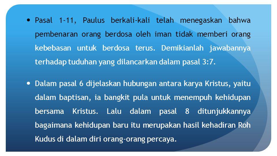 Pasal 1-11, Paulus berkali-kali telah menegaskan bahwa pembenaran orang berdosa oleh iman tidak memberi orang kebebasan untuk berdosa terus. Demikianlah jawabannya terhadap tuduhan yang dilancarkan dalam pasal 3:7.