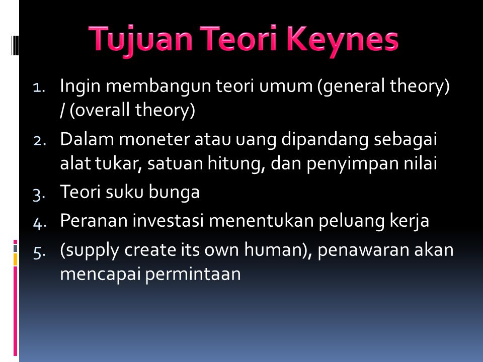Tujuan Teori Keynes Ingin membangun teori umum (general theory) / (overall theory)