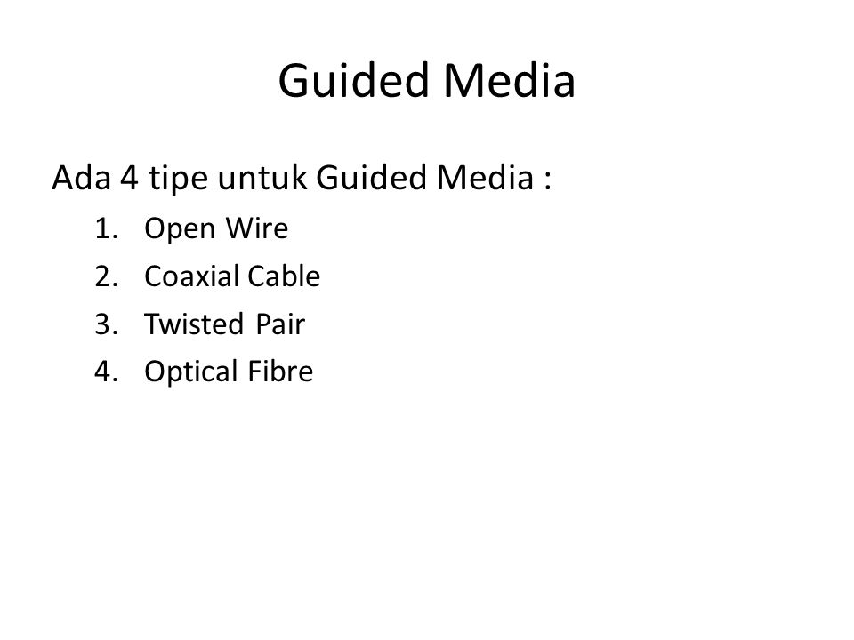 Guided Media Ada 4 tipe untuk Guided Media : Open Wire Coaxial Cable