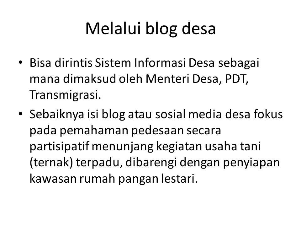 Melalui blog desa Bisa dirintis Sistem Informasi Desa sebagai mana dimaksud oleh Menteri Desa, PDT, Transmigrasi.