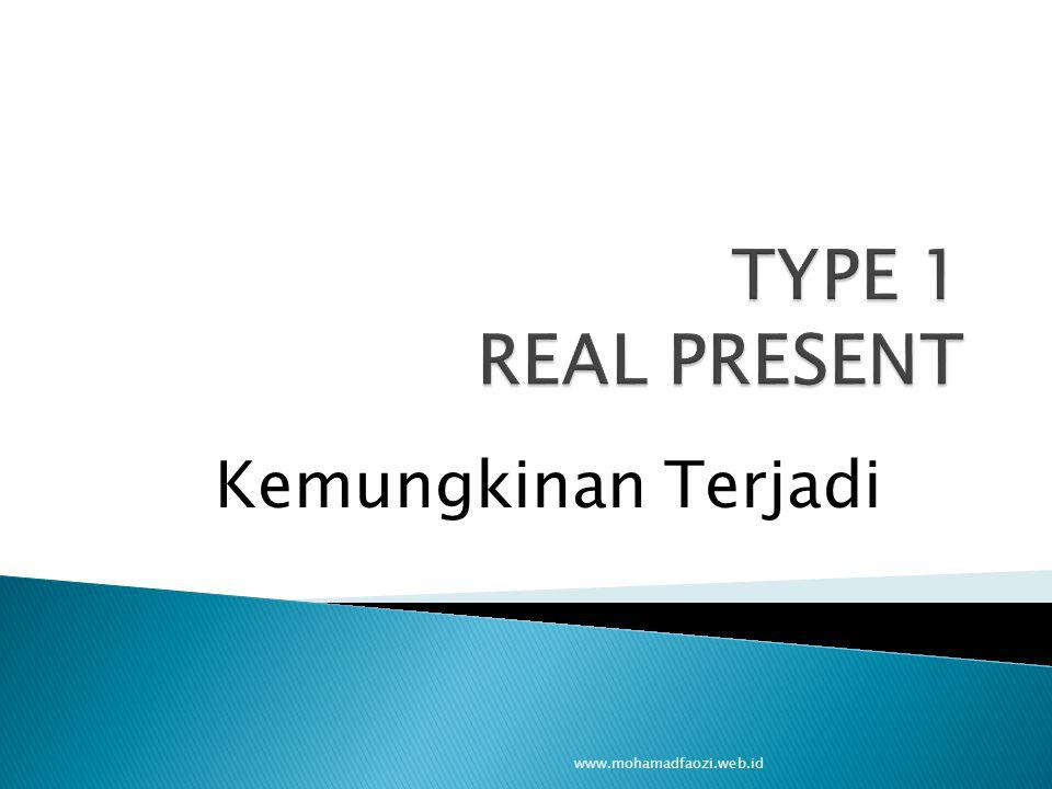 TYPE 1 REAL PRESENT Kemungkinan Terjadi www.mohamadfaozi.web.id