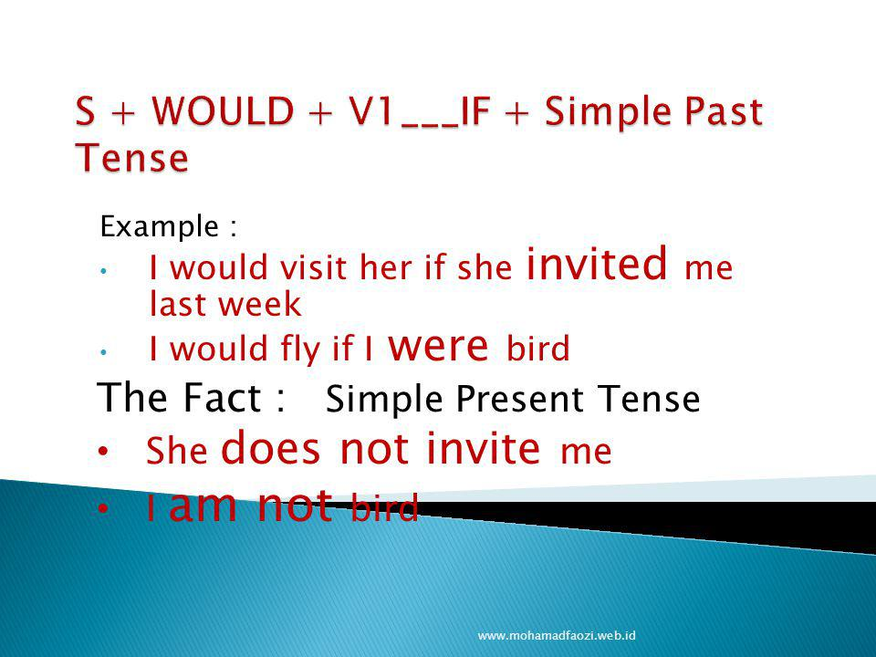 Pattern: S + WOULD + V1___IF + Simple Past Tense