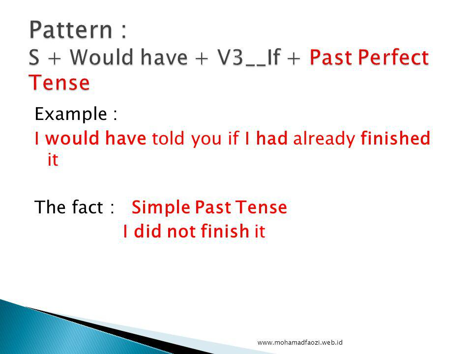 Pattern : S + Would have + V3__If + Past Perfect Tense