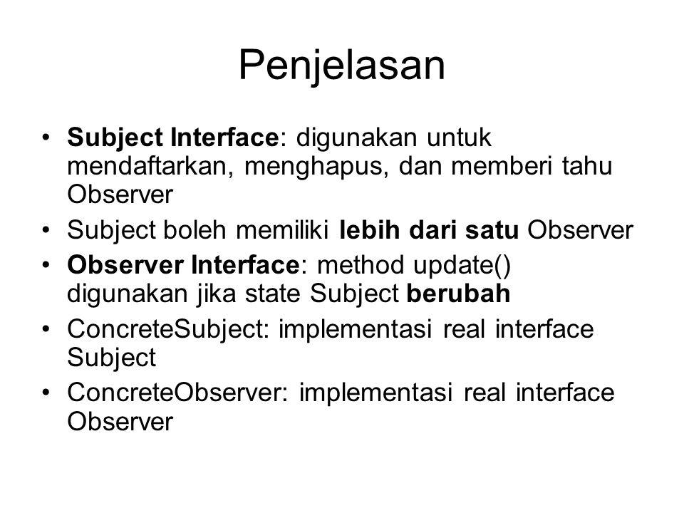 Penjelasan Subject Interface: digunakan untuk mendaftarkan, menghapus, dan memberi tahu Observer. Subject boleh memiliki lebih dari satu Observer.