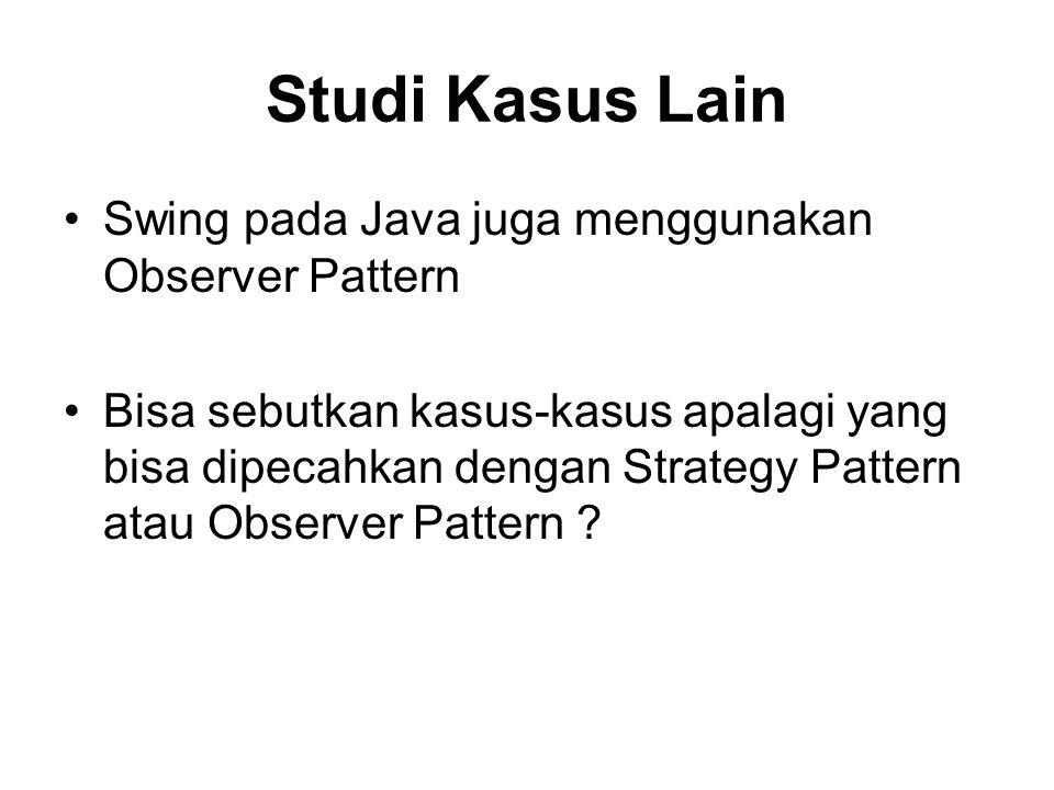 Studi Kasus Lain Swing pada Java juga menggunakan Observer Pattern