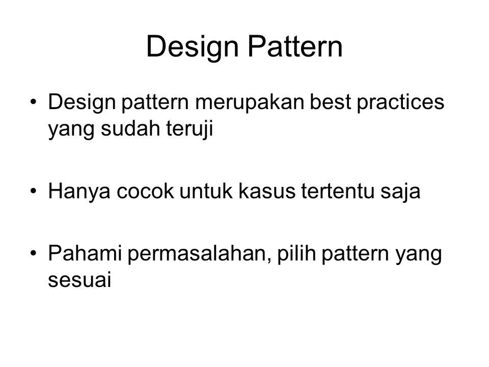 Design Pattern Design pattern merupakan best practices yang sudah teruji. Hanya cocok untuk kasus tertentu saja.