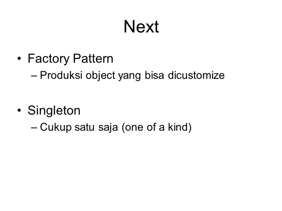 Next Factory Pattern Singleton Produksi object yang bisa dicustomize