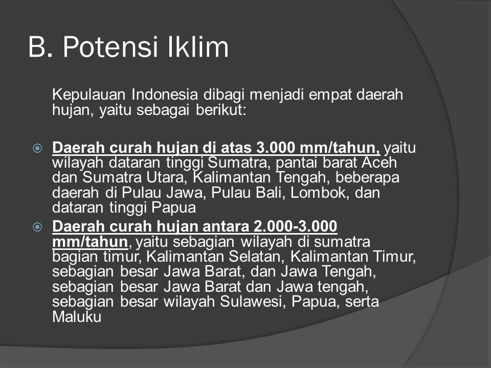 B. Potensi Iklim Kepulauan Indonesia dibagi menjadi empat daerah hujan, yaitu sebagai berikut: