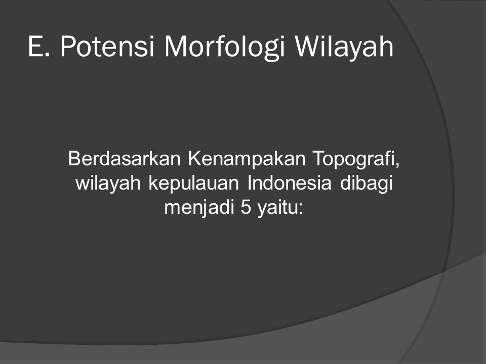 E. Potensi Morfologi Wilayah