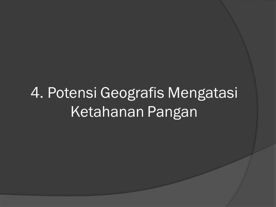 4. Potensi Geografis Mengatasi Ketahanan Pangan