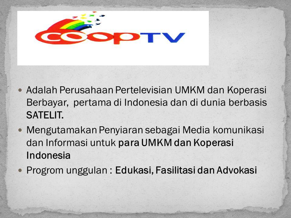 Adalah Perusahaan Pertelevisian UMKM dan Koperasi Berbayar, pertama di Indonesia dan di dunia berbasis SATELIT.