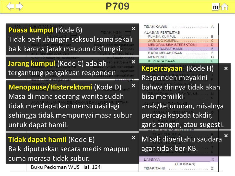 P709 m. Puasa kumpul (Kode B) Tidak berhubungan seksual sama sekali baik karena jarak maupun disfungsi.