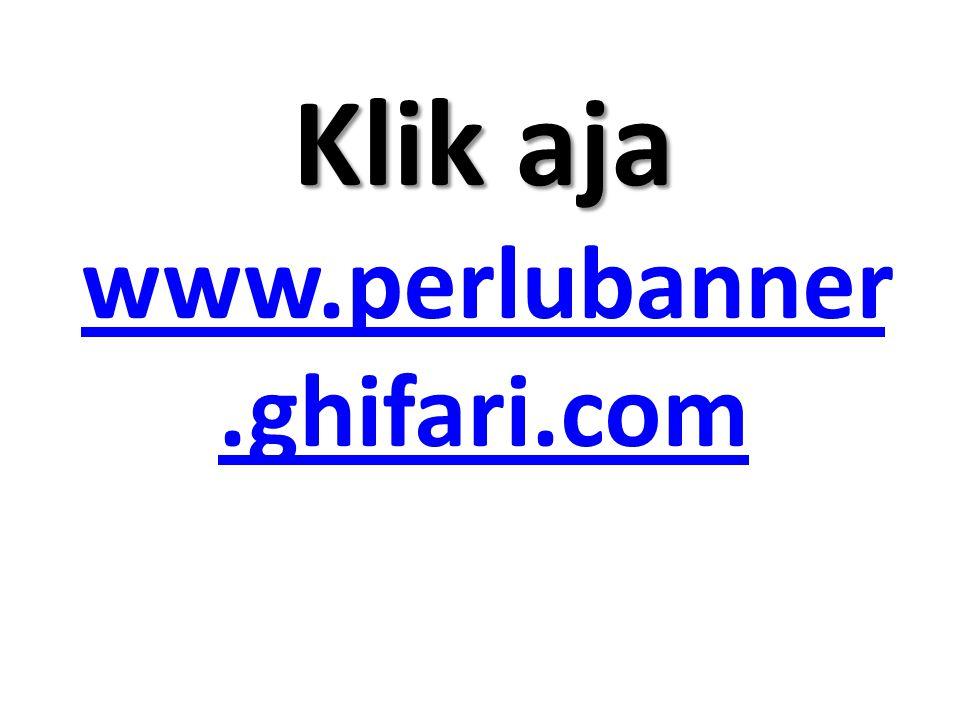 Klik aja www.perlubanner.ghifari.com