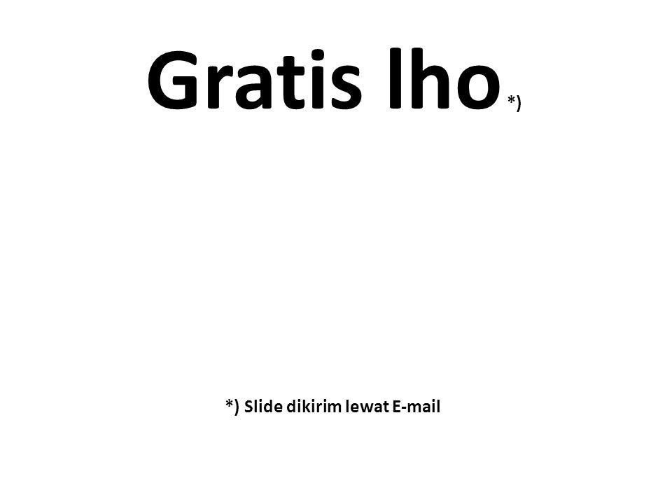 Gratis lho *) *) Slide dikirim lewat E-mail
