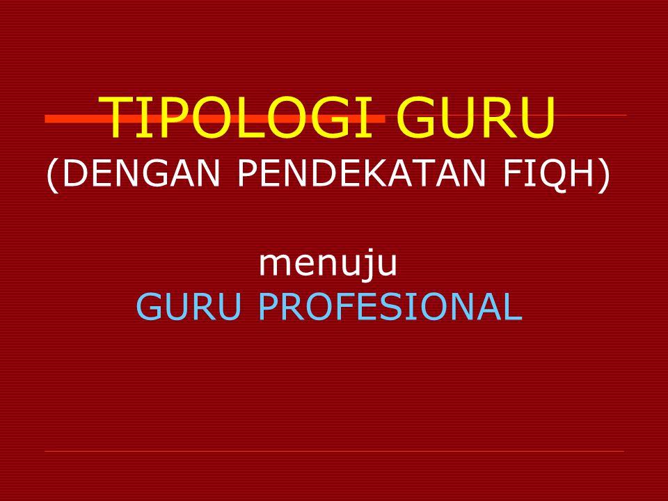 TIPOLOGI GURU (DENGAN PENDEKATAN FIQH) menuju GURU PROFESIONAL