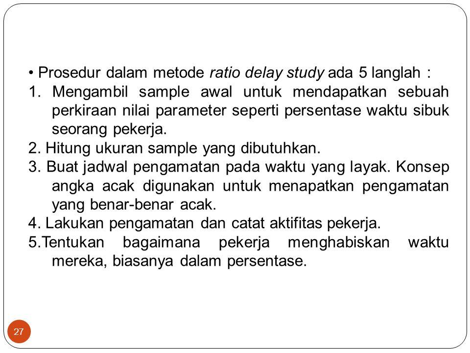 Prosedur dalam metode ratio delay study ada 5 langlah :
