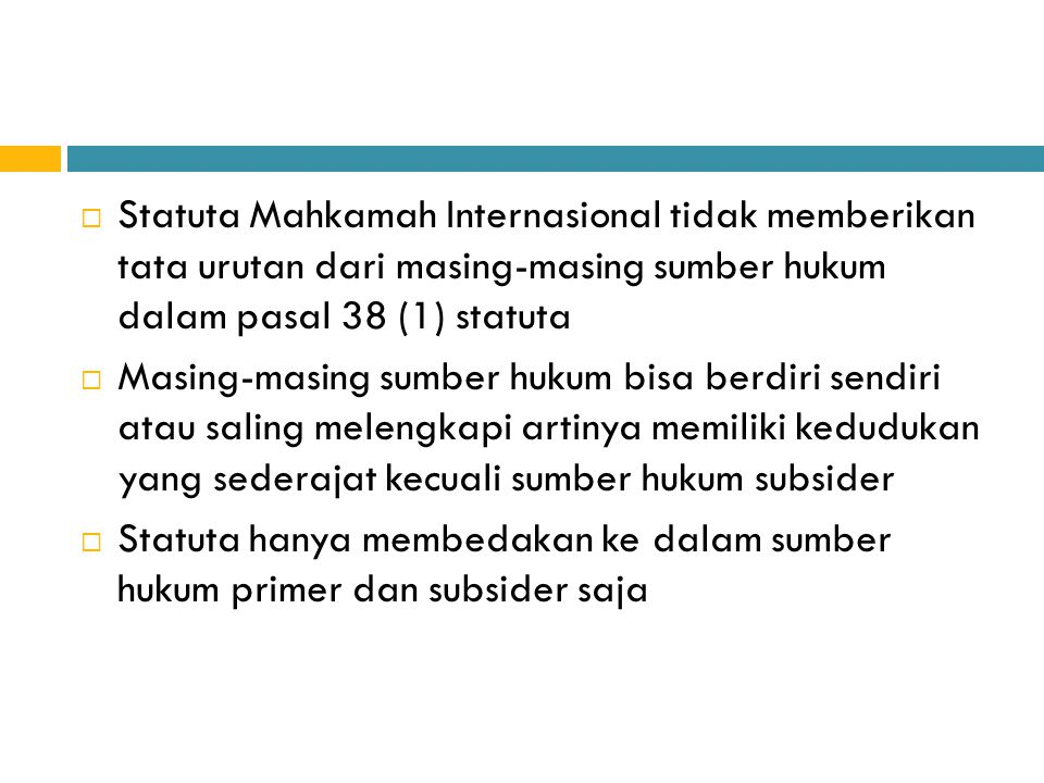 Statuta Mahkamah Internasional tidak memberikan tata urutan dari masing-masing sumber hukum dalam pasal 38 (1) statuta