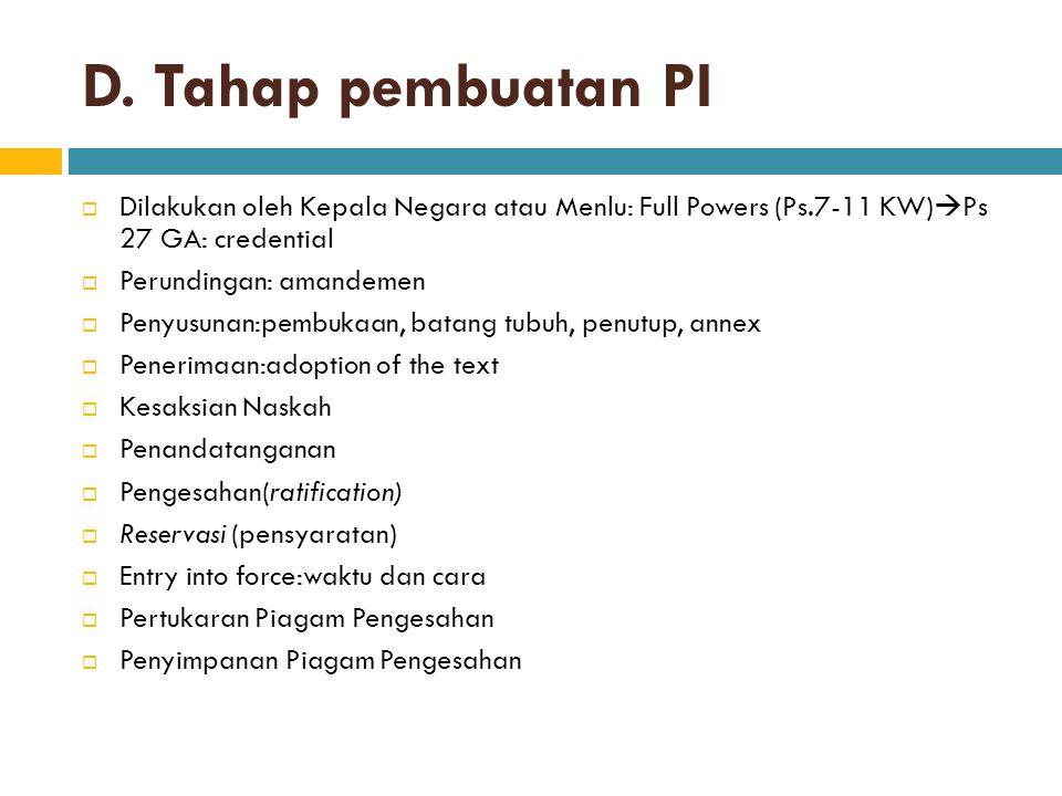 D. Tahap pembuatan PI Dilakukan oleh Kepala Negara atau Menlu: Full Powers (Ps.7-11 KW)Ps 27 GA: credential.