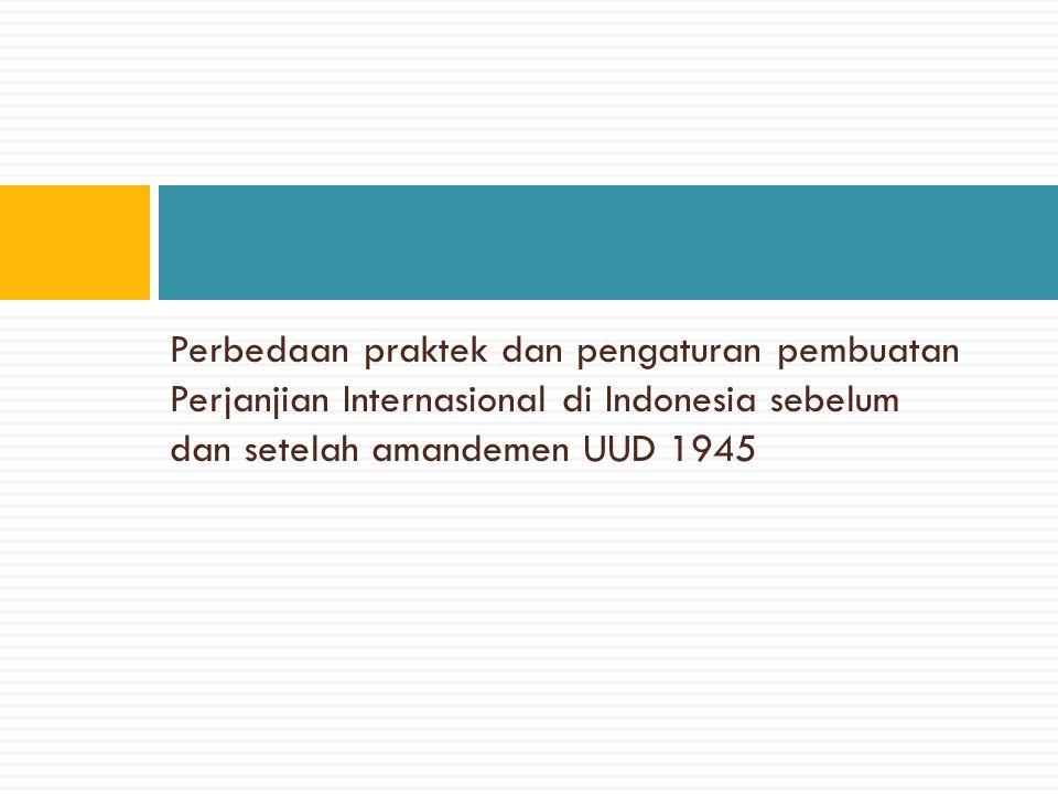 Perbedaan praktek dan pengaturan pembuatan Perjanjian Internasional di Indonesia sebelum dan setelah amandemen UUD 1945