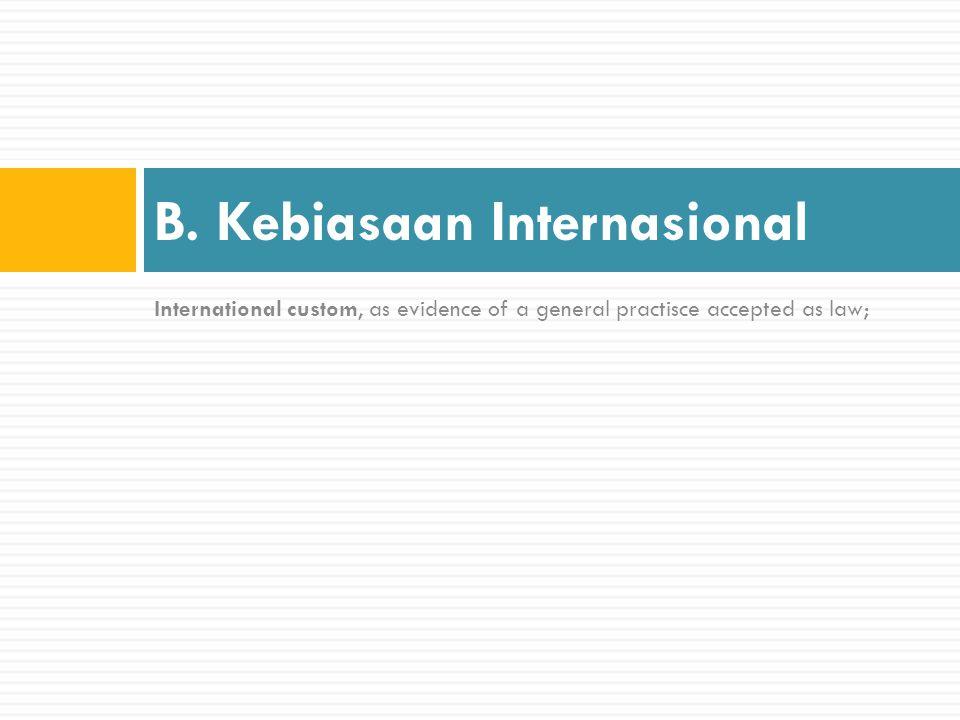 B. Kebiasaan Internasional