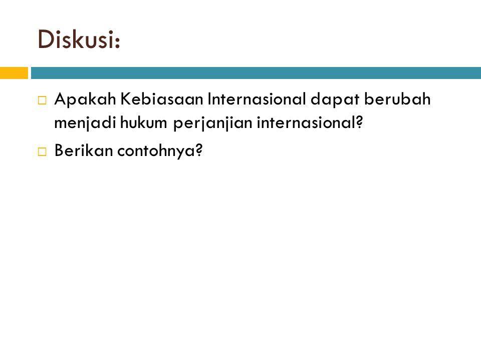 Diskusi: Apakah Kebiasaan Internasional dapat berubah menjadi hukum perjanjian internasional.