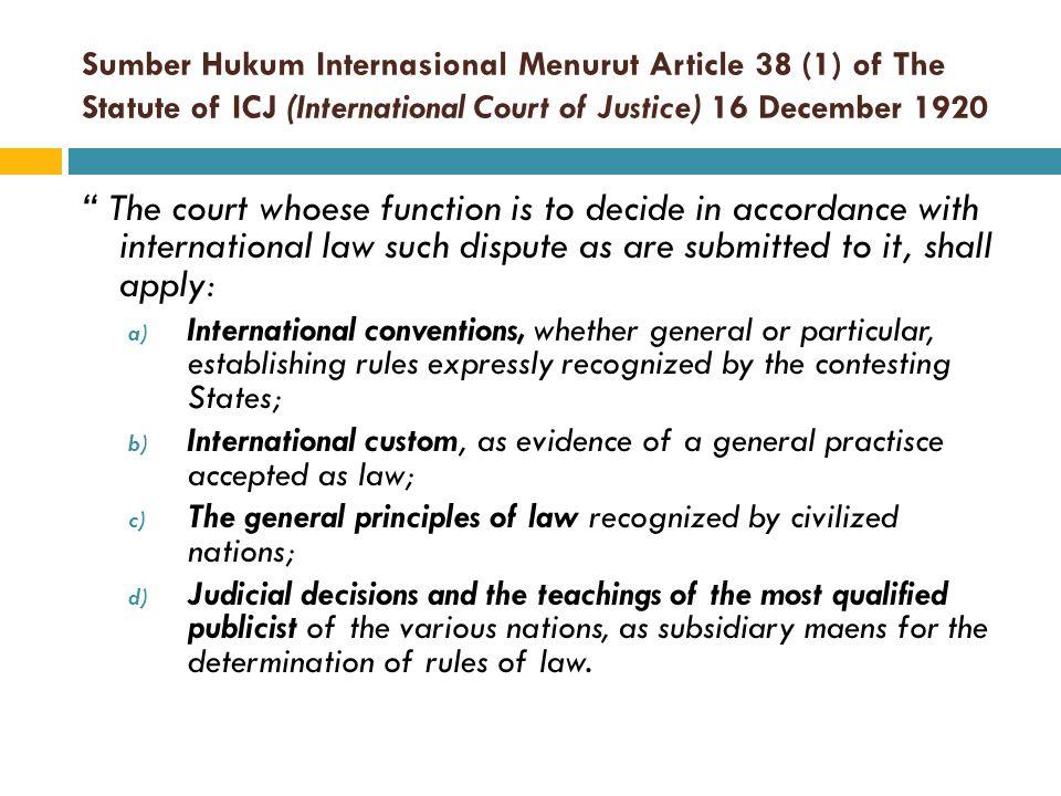 Sumber Hukum Internasional Menurut Article 38 (1) of The Statute of ICJ (International Court of Justice) 16 December 1920