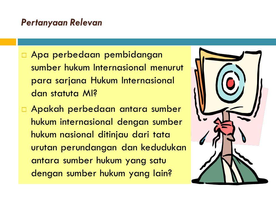 Pertanyaan Relevan Apa perbedaan pembidangan sumber hukum Internasional menurut para sarjana Hukum Internasional dan statuta MI