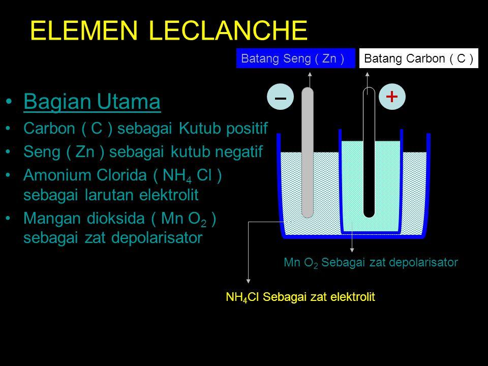 ELEMEN LECLANCHE Bagian Utama Carbon ( C ) sebagai Kutub positif