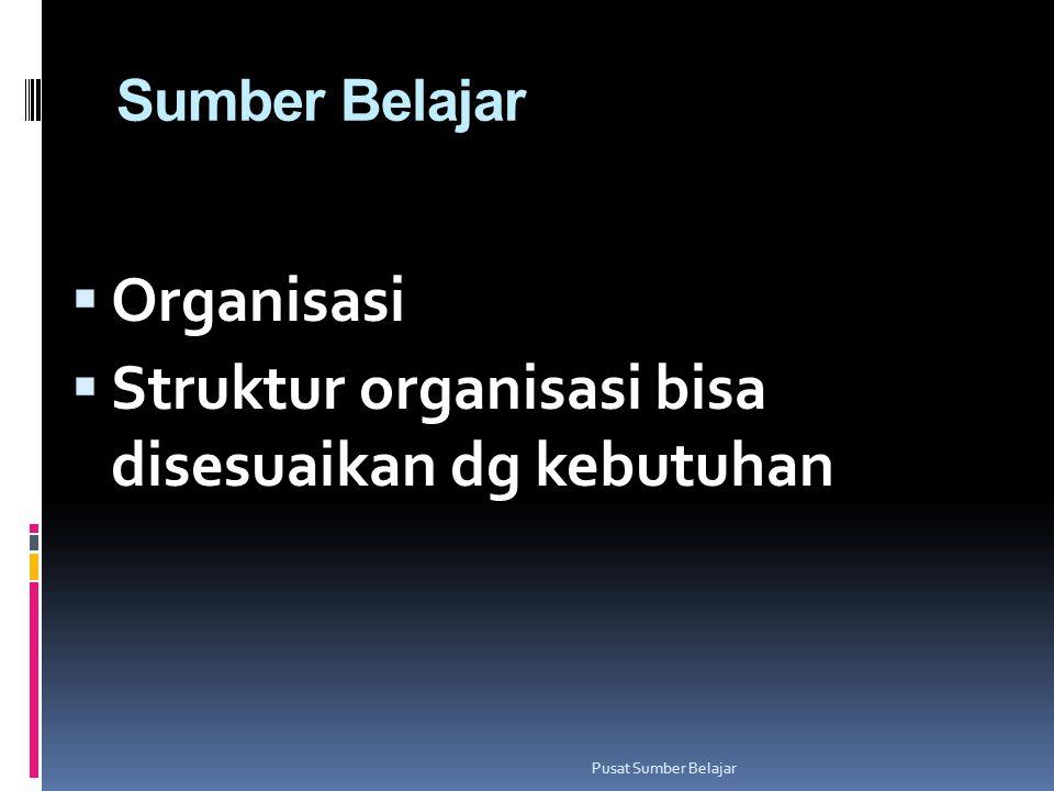 Struktur organisasi bisa disesuaikan dg kebutuhan