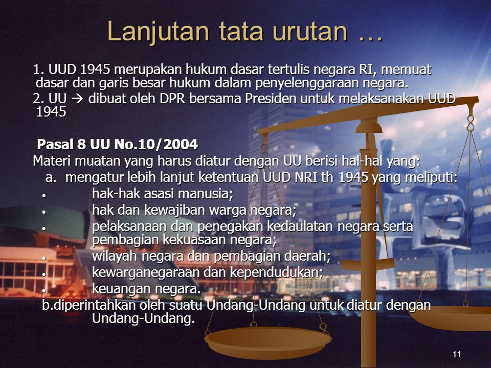 Lanjutan tata urutan … 1. UUD 1945 merupakan hukum dasar tertulis negara RI, memuat dasar dan garis besar hukum dalam penyelenggaraan negara.