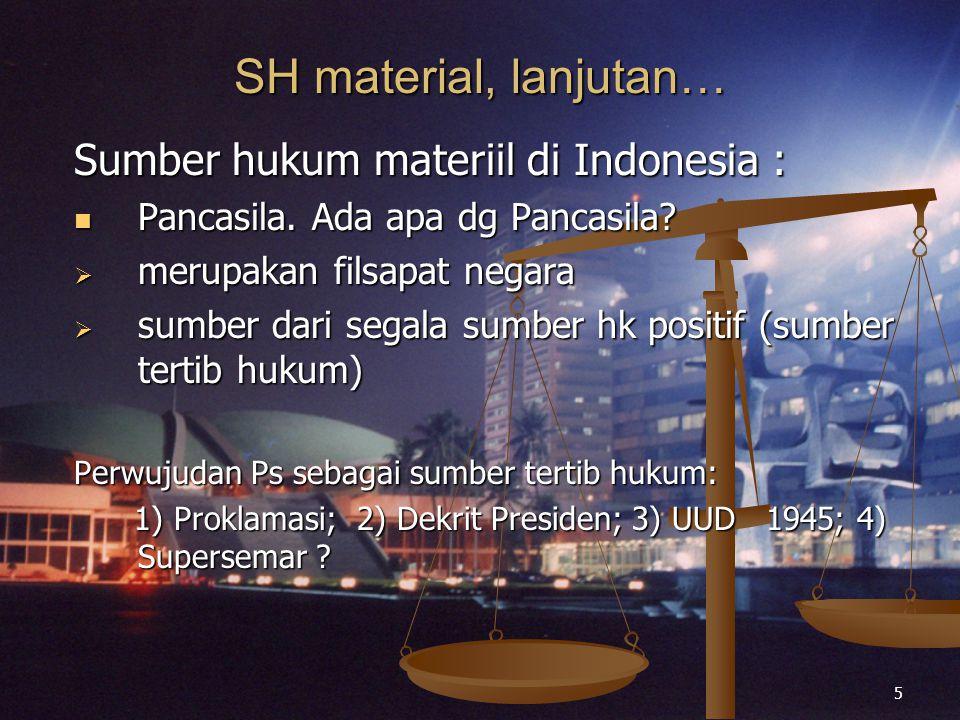 SH material, lanjutan… Sumber hukum materiil di Indonesia :