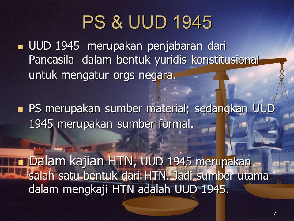 PS & UUD 1945 UUD 1945 merupakan penjabaran dari Pancasila dalam bentuk yuridis konstitusional untuk mengatur orgs negara.